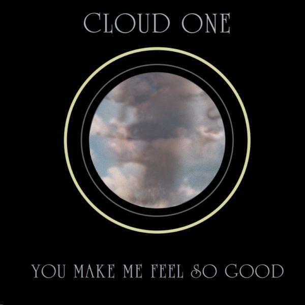 cloud one you make me feel so good